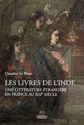 Cl. Le Blanc : Les Livres de l'Inde. Une littérature étrangère en France au XIXe siècle