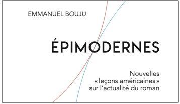 Emmanuel Bouju : Épimodernes. Nouvelles « leçons américaines » sur l'actualité du roman