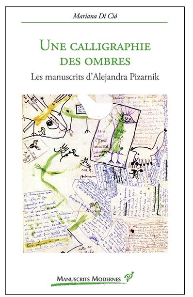 Une calligraphie des ombres. Les manuscrits d'Alejandra Pizarnik